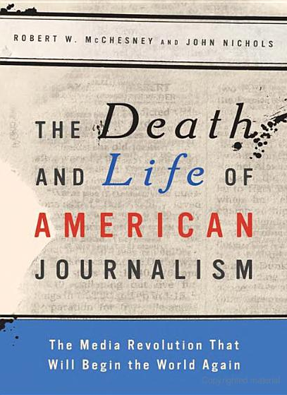"""The Death and Life of American Journalism"" by Robert McChesney and John Nichols."